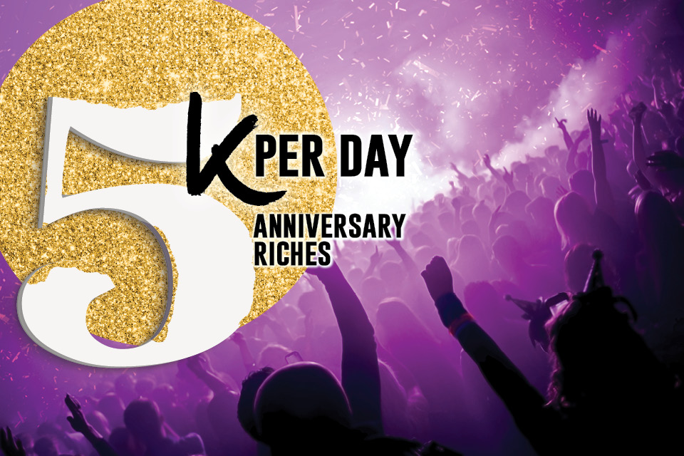 5k per day anniversary riches